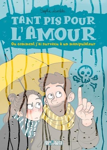 Tant Pis Pour L Amour Ou Comment J Ai Survecu A Un Manipulateur Album