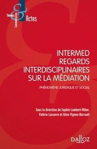Sophie Lambert-Wiber et Valérie Lasserre-Kiesow - Intermed - Regards interdisciplinaires sur la médiation, phénomène juridique et social.