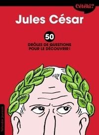 Sophie Lamoureux - Jules César - 50 drôles de questions pour le découvrir.