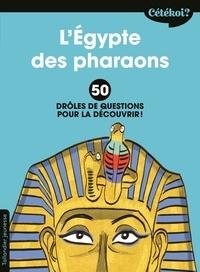 Sophie Lamoureux - L'Egypte des pharaons - 50 drôles de questions pour la découvrir.