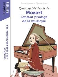 Charline Picard et Sophie Lamoureux - L'incroyable destin de Mozart, l'enfant prodige de la musique.