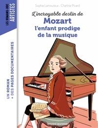 Sophie Lamoureux et Charline Picard - L'incroyable destin de Mozart - L'enfant prodige de la musique.