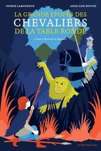 Sophie Lamoureux et Anne-Lise Boutin - La grande épopée des chevaliers de la Table Ronde Tome 3 : Perceval et Galaad.