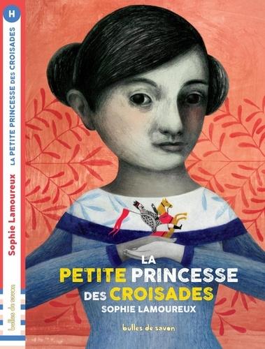 Sophie Lamoureux - La petite princesse des croisades.