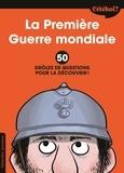 Sophie Lamoureux et Zelda Zonk - La première Guerre Mondiale - 50 drôles de questions pour la découvrir.