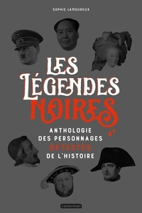 Sophie Lamoureux - Les légendes noires - Anthologie des personnages détestés de l'Histoire.