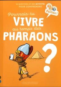 Sophie Lamoureux et Yannick Robert - Pourrais-tu vivre au temps des pharaons ?.