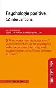 Sophie Lantheaume et Rébecca Shankland - Psychologie positive : 12 interventions.