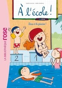 Sophie Laroche et Joëlle Dreidemy - A l'école ! Tome 4 : Tous à la piscine !.