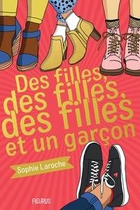 Sophie Laroche et Laurence Ningre - Des filles, des filles, des filles et un garçon.