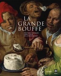 Sophie Laroche et Christophe Brouard - La grande bouffe - Peintures comiques dans l'Italie de la Renaissance.