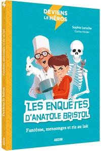 Sophie Laroche - Les enquêtes d'Anatole Bristol  : Fantôme, mensonges et riz au lait.