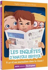 Sophie Laroche et Carine Hinder - Les enquêtes d'Anatole Bristol Tome 12 : Y a-t-il un journaliste dans la classe ?.