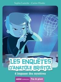 Sophie Laroche et Carine Hinder - Les enquêtes d'Anatole Bristol Tome 6 : 6, impasse des Mystères.