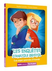 Sophie Laroche - Les enquêtes d'Anatole Bristol Tome 7 : Les super pouvoirs d'Anatole.