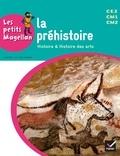 Sophie Le Callennec et Emilie François - La préhistoire CE2 CM1 CM2 - Histoire & histoire des arts.