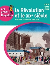 Sophie Le Callennec et Emilie François - La Révolution et le XIXe siècle CE2 CM1 CM2 - Histoire et histoire des arts.