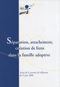 Sophie Le Callennec - Séparation, attachement, création de liens dans la famille adoptive - Actes de la journée de réflexion du 9 juin 2006.