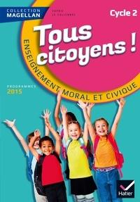 Sophie Le Callennec et Emilie François - Tous citoyens Enseignement  moral et civique cycle 2.