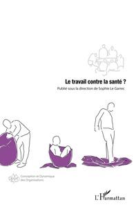 Sophie Le Garrec - Le travail contre la santé ?.