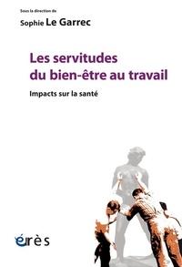 Sophie Le Garrec - Les servitudes du bien-être au travail - Impacts sur la santé.