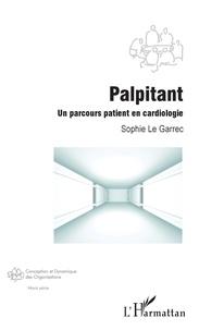 Sophie Le Garrec - Palpitant - Un parcours patient en cardiologie.