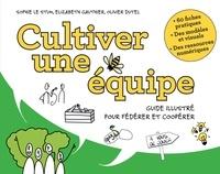 Sophie Le Stum et Elizabeth Gauthier - Cultiver une équipe - Guide illustré pour fédérer et coopérer.