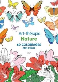 Art Therapie Nature 60 Coloriages Anti Stress De Sophie Leblanc Album Livre Decitre