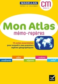 Sophie Lecallennec - Géographie CM cycle 3 Mon atlas mémo-repères - 15 cartes essentielles pour acquérir mes premiers repères géographiques.