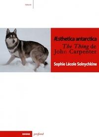 Sophie Lécole Solnychkine - Aesthetica antarctica - The Thing de John Carpenter.