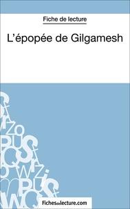 Sophie Lecomte et  Fichesdelecture.com - L'épopée de Gilgamesh - Analyse complète de l'oeuvre.