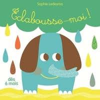 Sophie Ledesma - Eclabousse-moi ! - 1 livre + 1 éléphant éclabousseur.