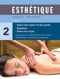 Sophie Ledet et Véronique Montel - Esthetique - Volume 2 : Soins des mains et des pieds, épilation, soins du corps.