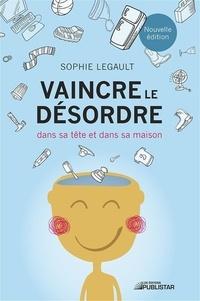Sophie Legault - Vaincre le désordre - dans sa tête et dans sa maison.