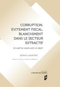 Sophie Lemaître - Corruption, évitement fiscal, blanchiment dans le secteur extractif - De l'art de jouer avec le droit.