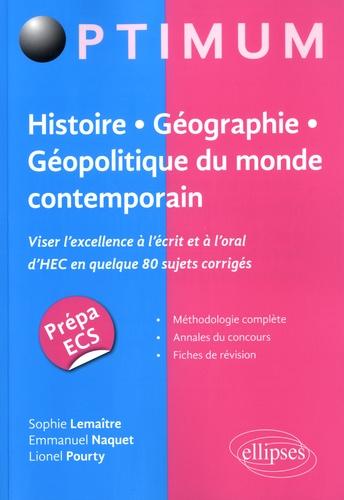 Sophie Lemaître et Emmanuel Naquet - Histoire-Géographie-Géopolitique du monde contemporain - Viser l'excellence à l'écrit mais aussi à l'oral d'HEC en quelque 80 sujets corrigés.