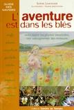 Sophie Lemonnier - L'aventure est dans les blés - Redécouvrir les plantes messicoles, nos sauvageonnes des moissons.