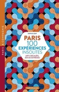Sophie Lemp - Paris 100 expériences insolites - Arty, décalées, zen ou extrême.
