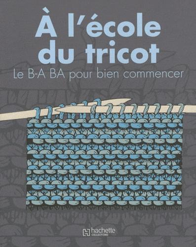 Sophie Levesque-Landais - A l'école du tricot - Le B-A BA pour bien commencer.