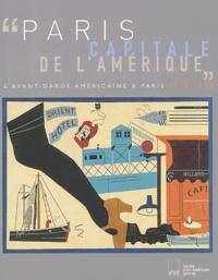Sophie Lévy et  Collectif - Paris, capitale de l'Amérique - L'avant-garde américaine à Paris, 1918-1939.