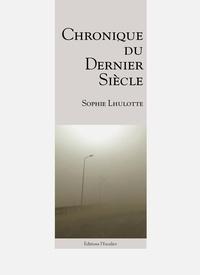 Sophie Lhulotte - Chronique du dernier siècle.