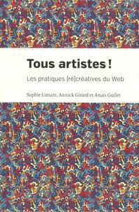 Sophie Limare et Annick Girard - Tous artistes ! - Les pratiques (ré)créatives du web.