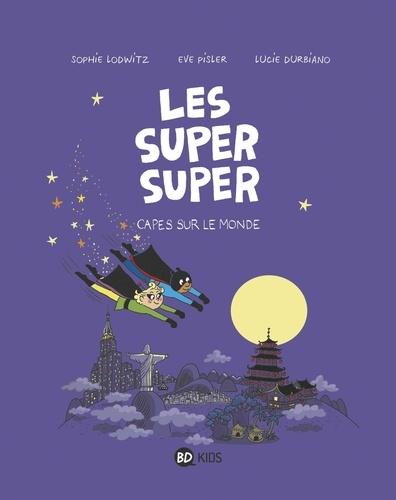 Sophie Lodwitz - Les Super Super, Tome 04 - Capes sur le monde !.