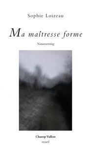 Sophie Loizeau - Ma maîtresse forme - Naturewriting.