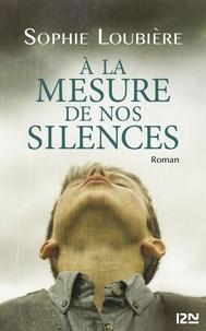 Sophie Loubière - A la mesure de nos silences.