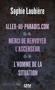 Sophie Loubière - Aller-au-paradis.com - Suivi de Merci de renvoyer l'ascenseur et L'homme de la situation.