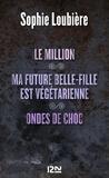 Sophie Loubière - Le million - Suivi de Ma future belle-fille est végétarienne et Ondes de choc.