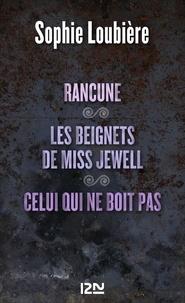 Sophie Loubière - Rancune - Suivi de Les beignets de Miss Jewell et Celui qui ne boit pas.