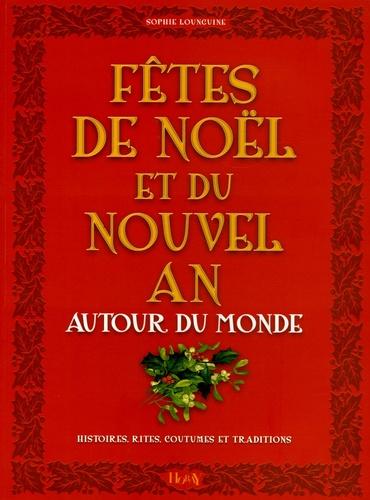 Sophie Lounguine - Fêtes de Noël et Nouvel An autour du monde - Histoires-Rites-Coutumes-Traditions.