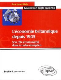 Sophie Loussouarn - L'économie britannique depuis 1945 - Son rôle et son avenir dans le cadre européen.